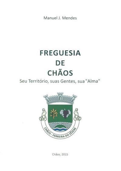 """Freguesia de Chãos, seu território, suas gentes, sua """"Alma"""" (Manuel J. Mendes)"""