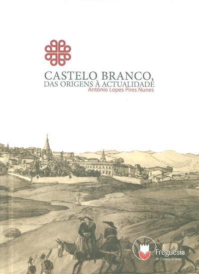 Castelo Branco, das origens à actualidade (António Lopes Pires Nunes)