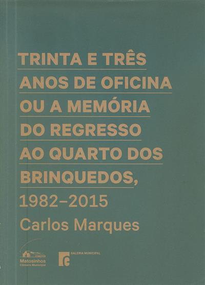 Trinta e três anos de oficina ou a memória do regresso ao quarto dos brinquedos, 1982-2015 (Carlos Marques)