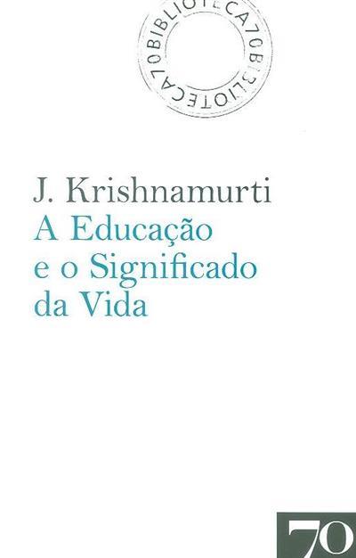 A educação e o significado da vida (J. Krishnamurti)