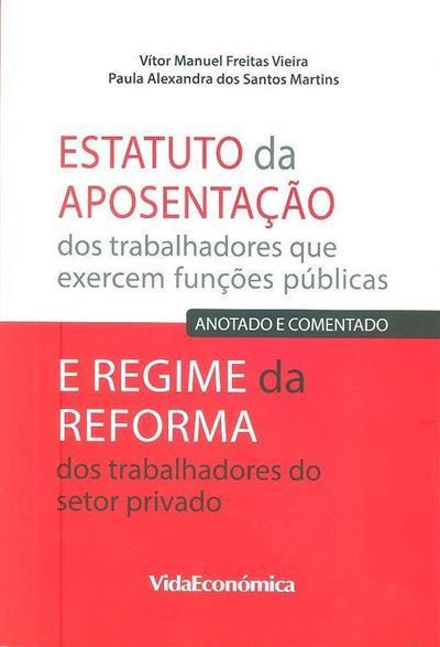 Estatuto da aposentação dos trabalhadores que exercem funções públicas (Vítor Manuel Freitas Vieira, Paula Alexandra dos Santos Martins)
