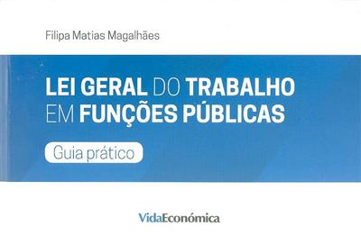 Lei geral do trabalho em funções públicas (Filipa Matias Magalhães)