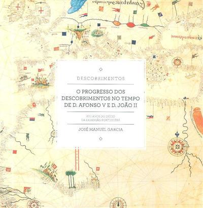 O progresso dos descobrimentos no tempo de D. Afonso V e D. João II (José Manuel Garcia)