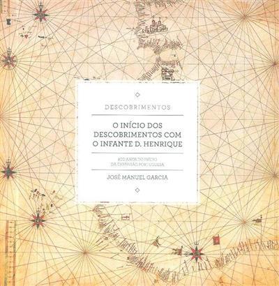 O início dos Descobrimentos com o Infante D. Henrique (José Manuel Garcia)