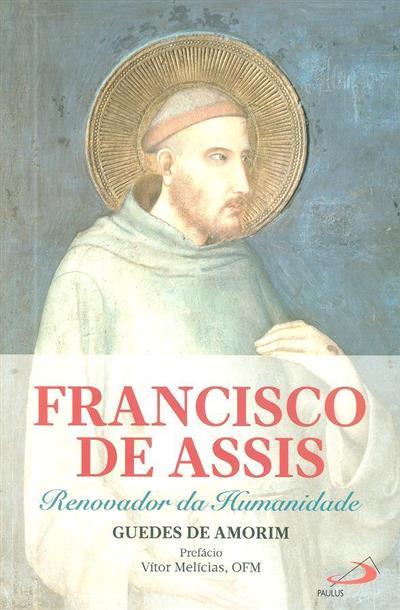 Francisco de Assis, renovador da humanidade (Guedes de Amorim)