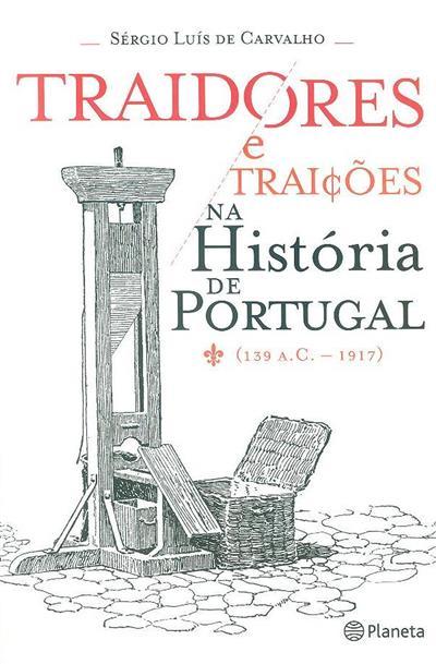 Traidores e traições na história de Portugal (139 a.C. - 1917) (Sérgio Luís de Carvalho)