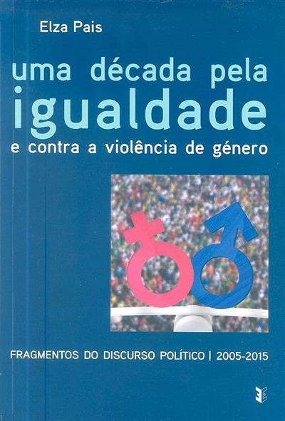 Uma década pela igualdade e contra a violência de género (Elza Pais)