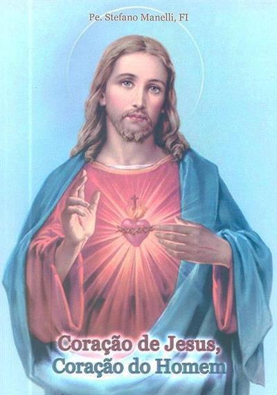 Coração de Jesus, coração do homem (Stefano Maria Manelli)