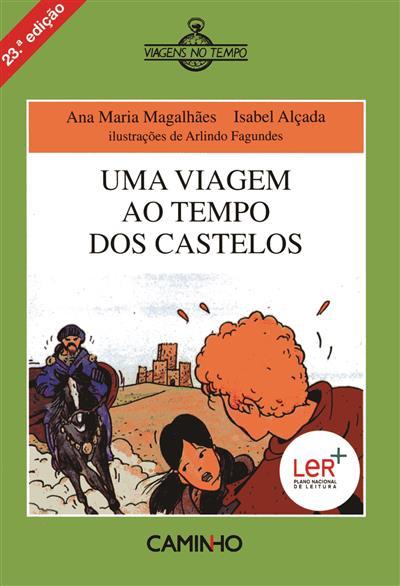 Uma viagem ao tempo dos castelos (Ana Maria Magalhães, Isabel Alçada)
