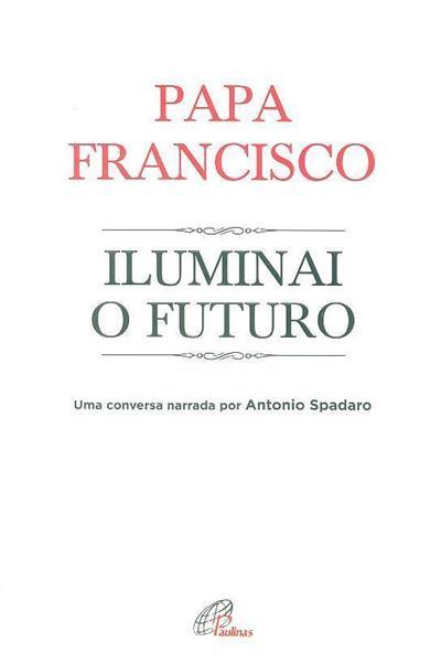 Iluminai o futuro (Papa Francisco)