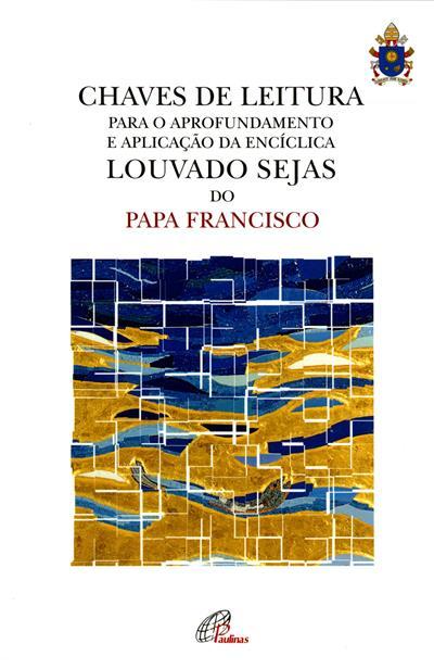 """Chaves de leitura para o aprofundamento e aplicação da encíclica """"Louvado sejas"""" do Papa Francisco"""