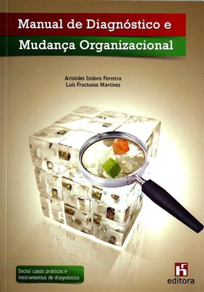 Manual de diagnóstico e mudança organizacional (Aristides Isidoro Ferreira, Luís Fructuoso Martinez)