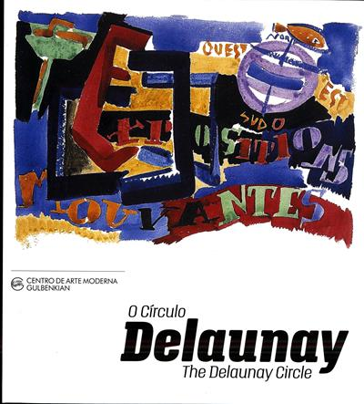 O círculo Delaunay (curadoria, conceção, coord., Ana Vasconcelos)