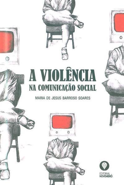 A violência na comunicação social (Maria de Jesus Barroso Soares)