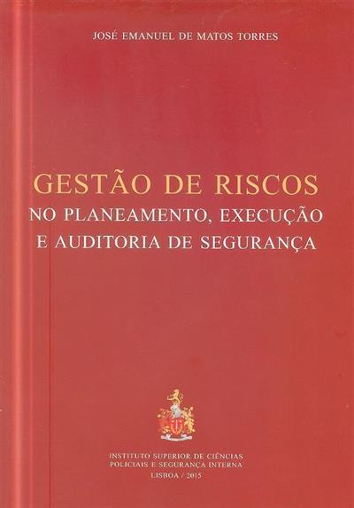 Gestão riscos no planeamento, execução e auditoria de segurança (José Emanuel de Matos Torres )