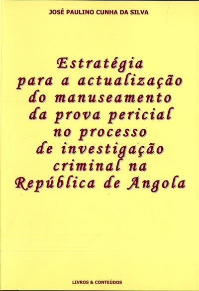 Estratégia para a actualização do manuseamento da prova pericial no processo de investigação criminal na República de Angola (José Paulino Cunha da Silva)