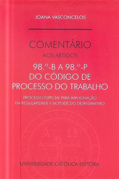 Comentário aos artigos 98º-B a 98º-P do Código de Processo do Trabalho (Joana Vasconcelos)