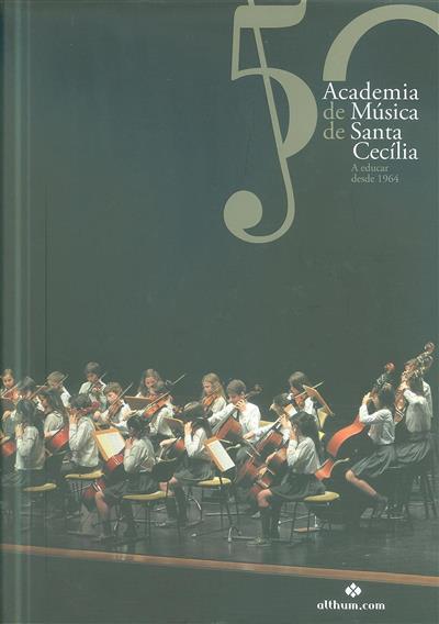 50 anos da Academia de Música de Santa Cecília (cord. Adérito Tavares, José Miguel Sardica, Rui Vieira Nery)
