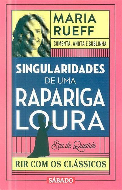 Singularidades de uma rapariga loura [de] Eça de Queirós (comenta, anota, sublinha Maria Rueff)