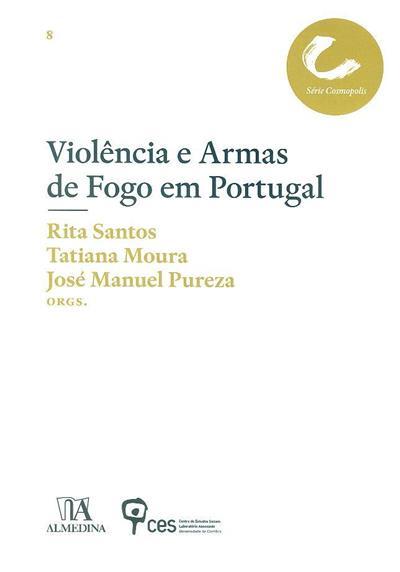 Violência e armas de fogo em Portugal (org. Rita Santos, Tatiana Moura, José Manuel Pureza)