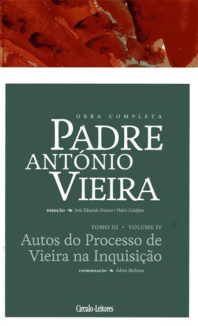 Autos do processo de Vieira na Inquisição (coord., introd. e anot. Adma Muhana)