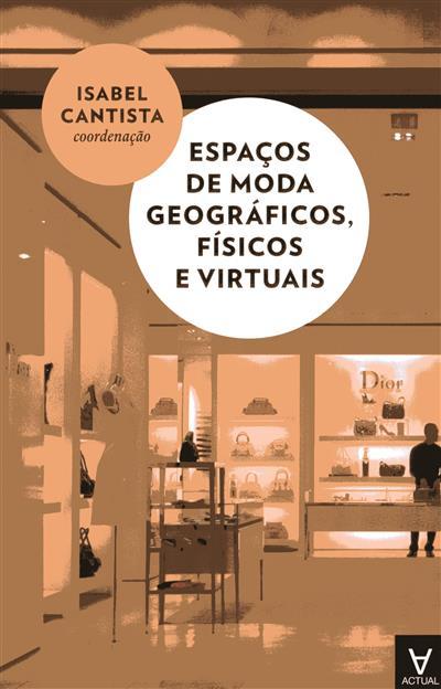 Espaços de moda geográficos, físicos e virtuais (coord. Isabel Cantista)
