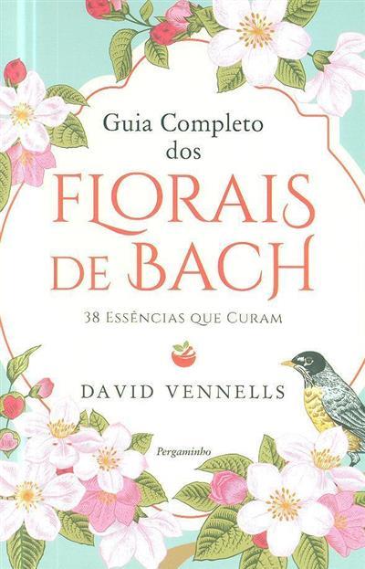 Guia completo dos florais de Bach (David Vennells)