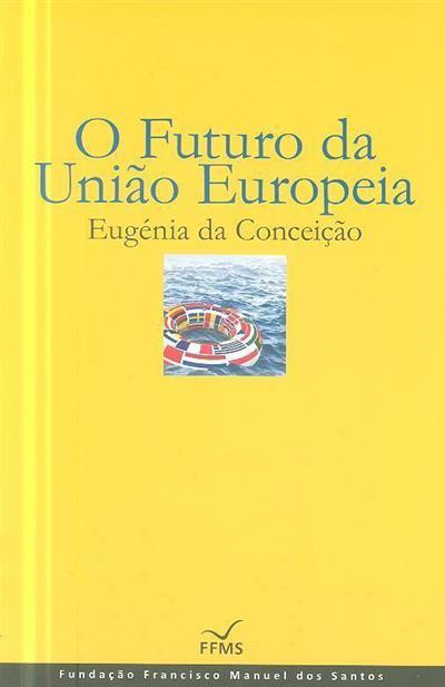 O futuro da União Europeia (Eugénia da Conceição)