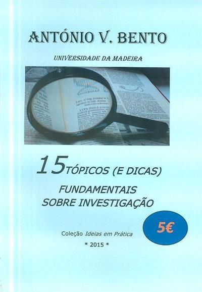 15 tópicos (e dicas) fundamentais sobre investigação (António V. Bento)