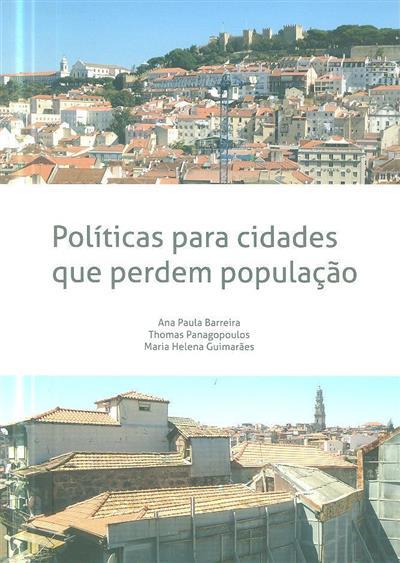Políticas para cidades que perdem população (Ana Paula Barreira, Thomas Panagopoulos, Maria Helena Guimarães)