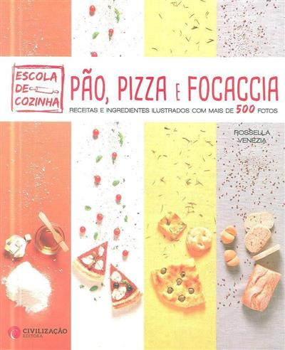 Pão, pizza e focaccia (fot. e realização das receitas Rossella Venezia)