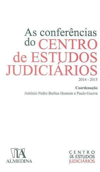 As conferências do Centro de Estudos Judiciários, 2014-2015 ? (coord. António Pedro Barbas Homem, Paulo Guerra  )