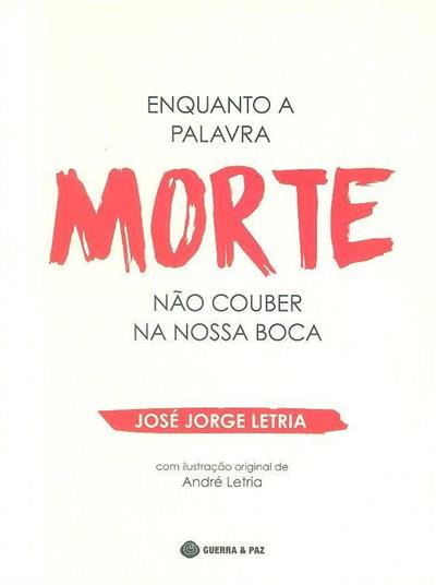 """Enquanto a palavra """"morte"""" não couber na nossa boca (José Jorge Letria)"""