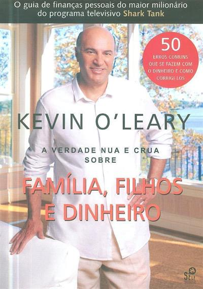 A verdade nua e crua sobre família, filhos e dinheiro (Kevin O'leary)