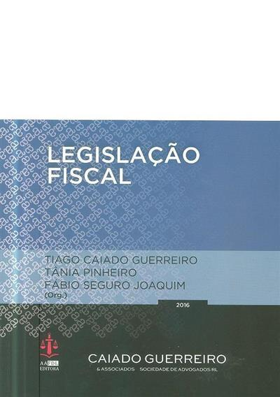 Legislação fiscal (org. Tiago Caiado Guerreiro, Tânia Pinheiro, Fábio Seguro Joaquim )