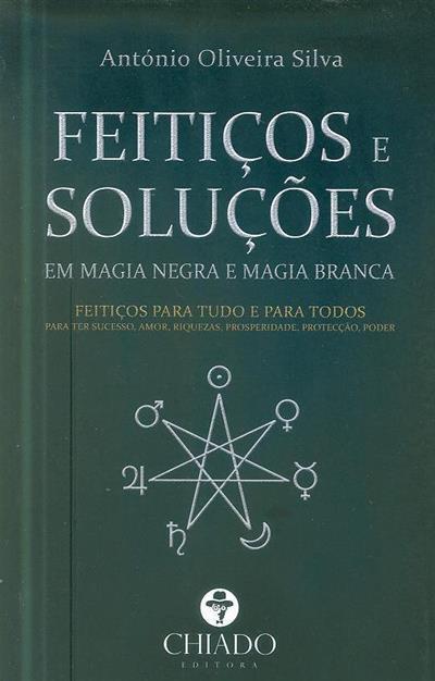 Práticas e soluções em magia negra e magia branca (António de Oliveira Silva)