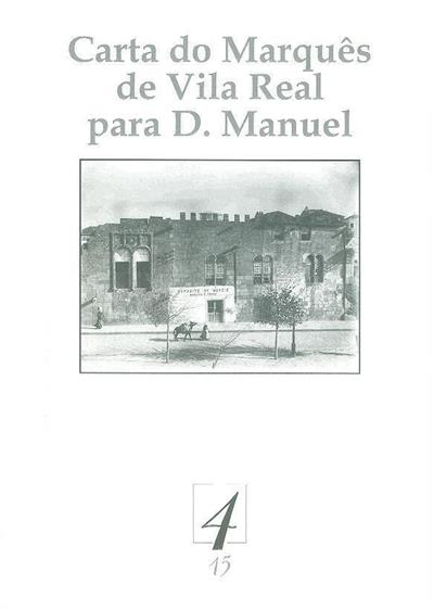 Carta do Marquês de Vila Real para D. Manuel (introd. notas e actualiz. de grafia Maria José de Magalhães Mexia Bigotte Chorão)