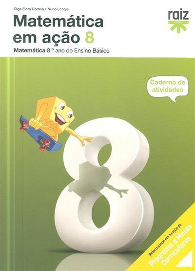 Matemática em ação 8 (Olga Flora Correia, Nuno Longle)