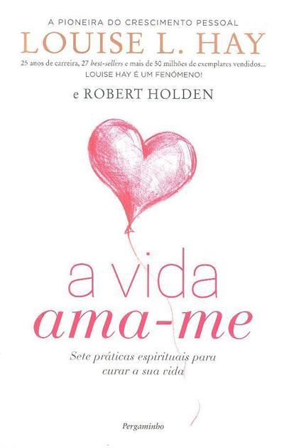 A vida ama-me (Louise L. Hay, Robert Holden)