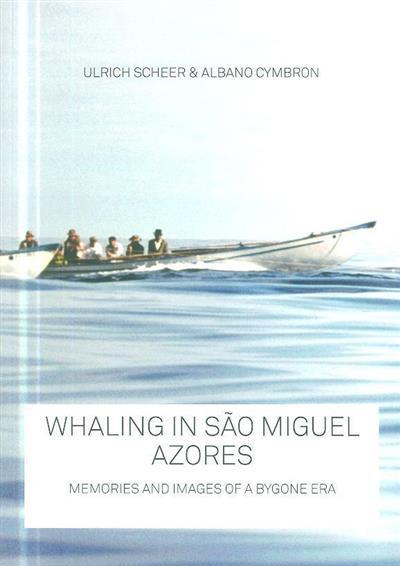 Whaling in São Miguel - Azores (Ulrich Scheer, Albano Cymbron)
