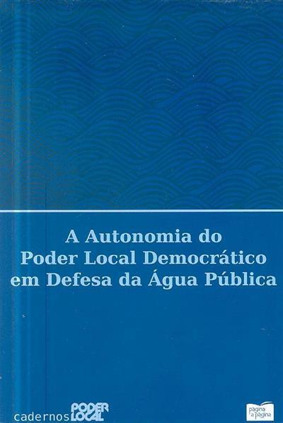 A autonomia do poder local democrático em defesa da água pública (Vítor Proença... [et al.])