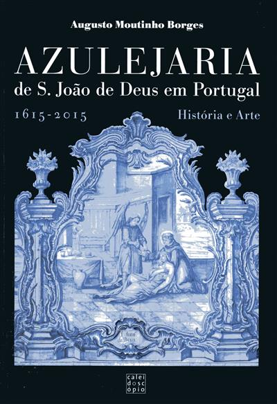 Azulejaria de S. João de Deus em Portugal, 1615-2016 (Augusto Moutinho Borges)