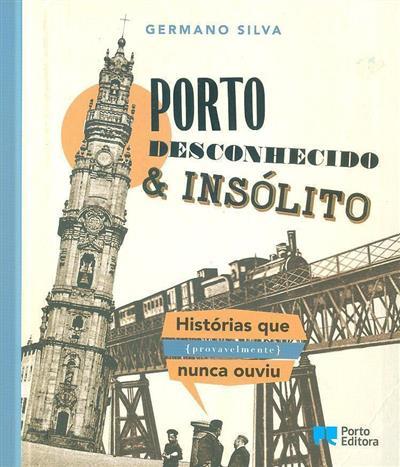 Porto desconhecido & insólito (Germano Silva)