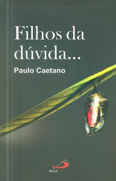 Filhos da dúvida... (Paulo Caetano)