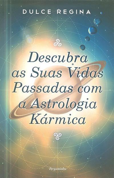 Descubra as suas vidas passadas com a astrologia kármica (Dulce Regina)