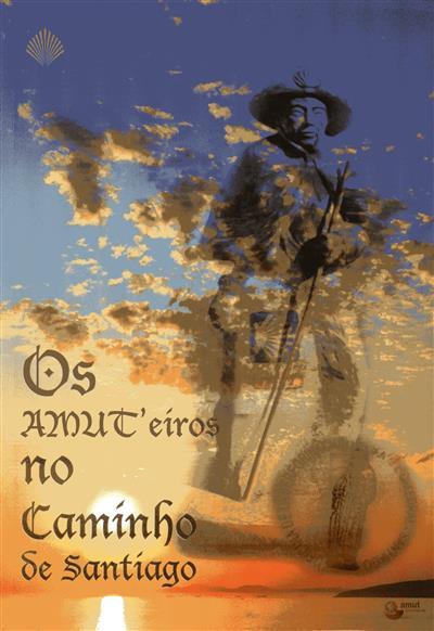 Os AMUT'eiros no caminho de Santiago (Ângela Pereira)