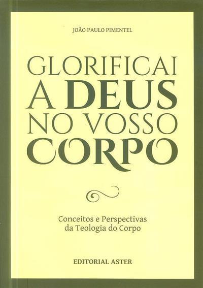 Glorificai a Deus no vosso corpo (João Paulo Pimentel)