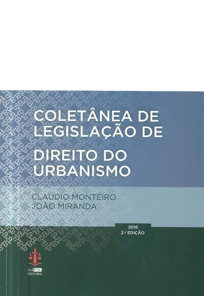 Coletânea de legislação de direito do urbanismo ([compil.] Claudio Monteiro, João Miranda)