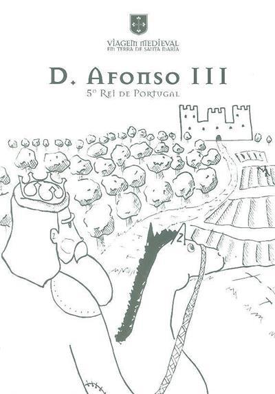 D. Afonso III (Turma 11º L- Desenho A-EBS de Santa Maria da Feira)