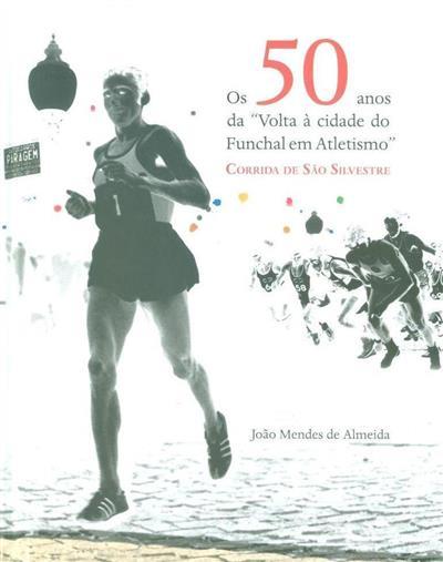 """Os 50 anos da """"Volta à Cidade do Funchal em Atletismo"""" (João Mendes de Almeida)"""